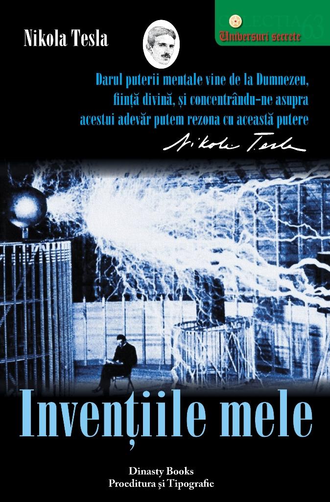 Inventiile Mele. Povestea Autobiografică A Lui Nikola Tesla (1856-1943)