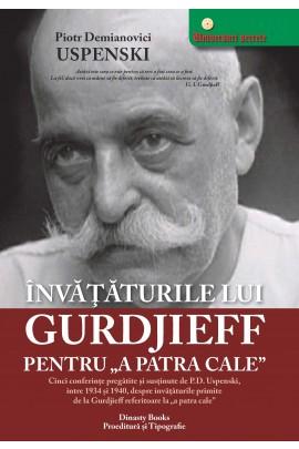 """Invataturile Lui Gurdjieff Pentru """"A PATRA CALE"""""""